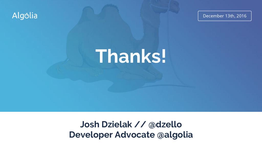 December 13th, 2016 Thanks! Josh Dzielak // @dz...