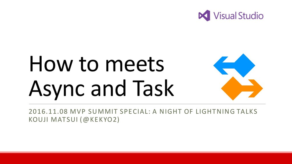 How to meets Async and Task 2016.11.08 MVP SUMM...