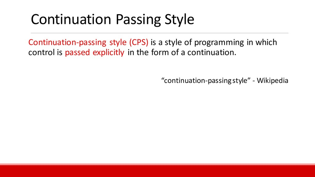 Continuation Passing Style Continuation-passing...