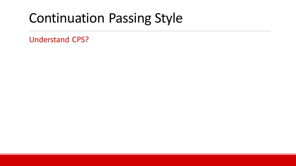 Continuation Passing Style Understand CPS?
