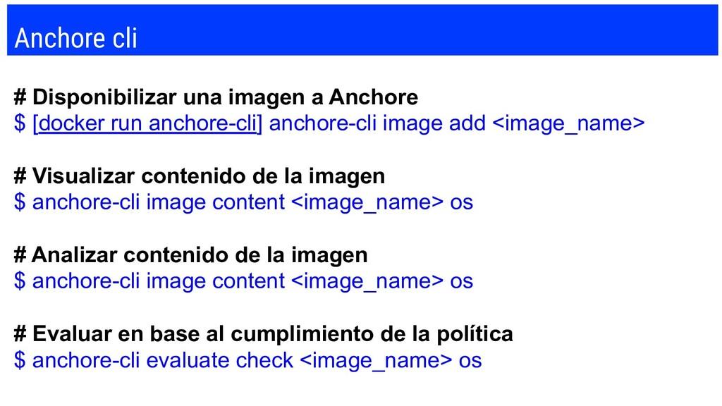 Anchore cli # Disponibilizar una imagen a Ancho...