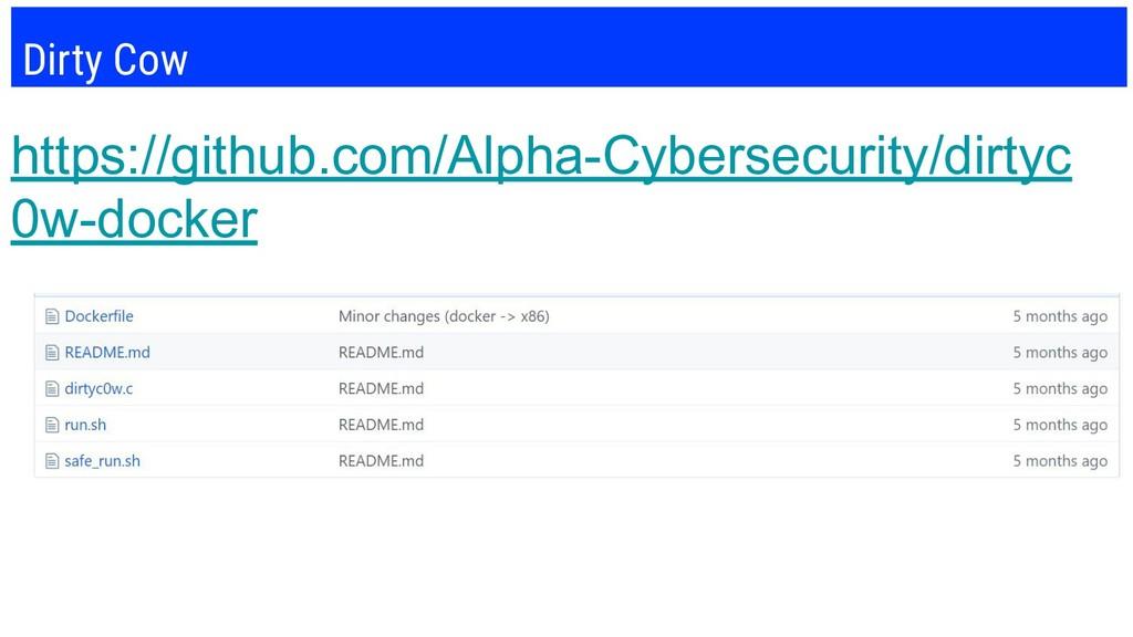 Dirty Cow https://github.com/Alpha-Cybersecurit...