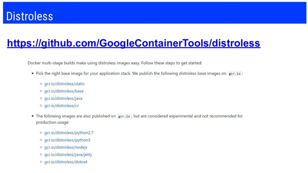 Distroless https://github.com/GoogleContainerTo...