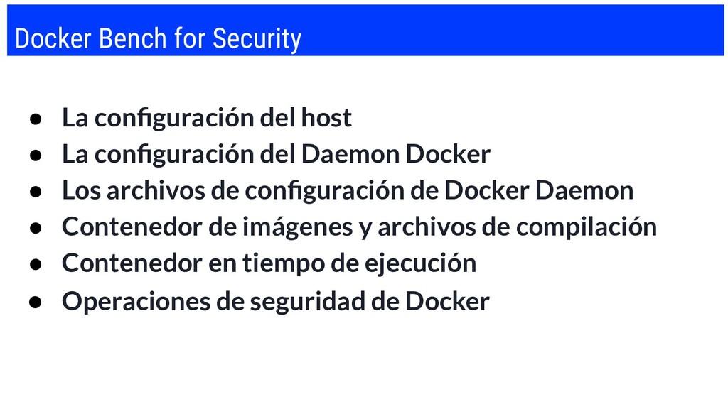 Docker Bench for Security ● La configuración del...
