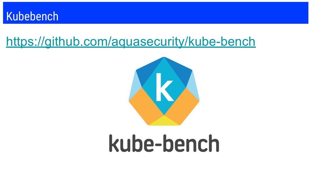 Kubebench https://github.com/aquasecurity/kube-...