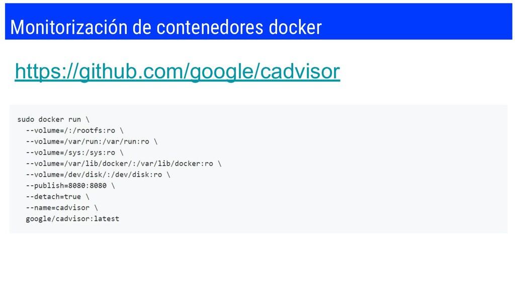 Monitorización de contenedores docker https://g...