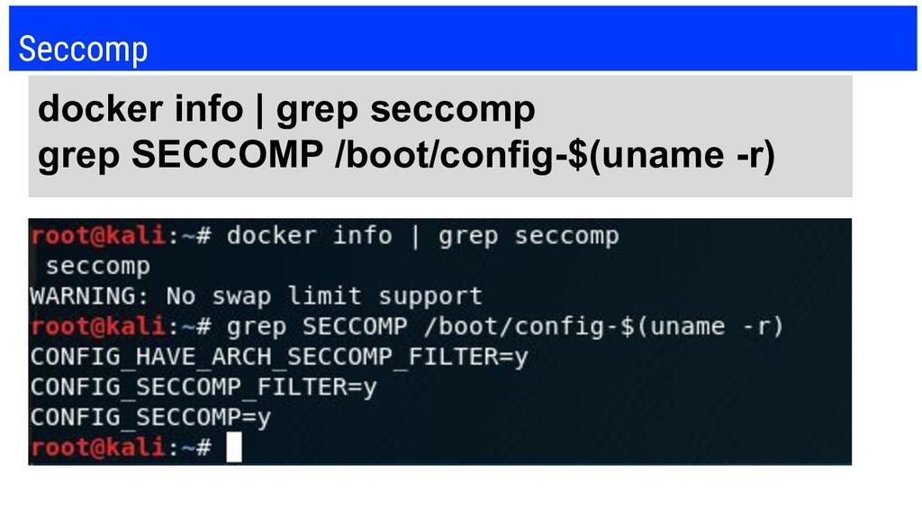 Seccomp docker info | grep seccomp grep SECCOMP...