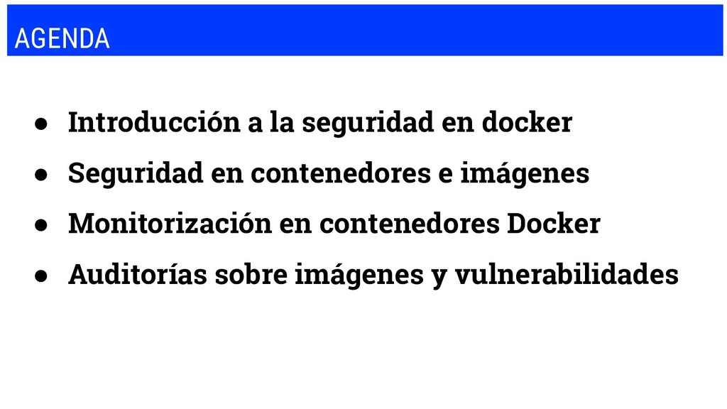 AGENDA ● Introducción a la seguridad en docker ...