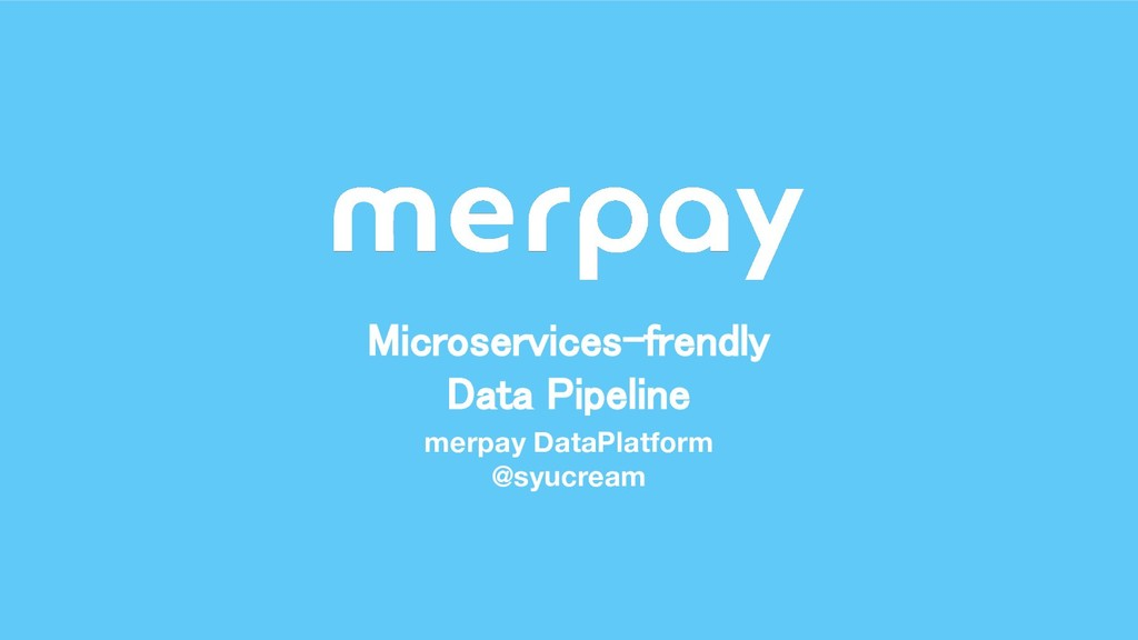 Microservices-frendly Data Pipeline merpay Data...