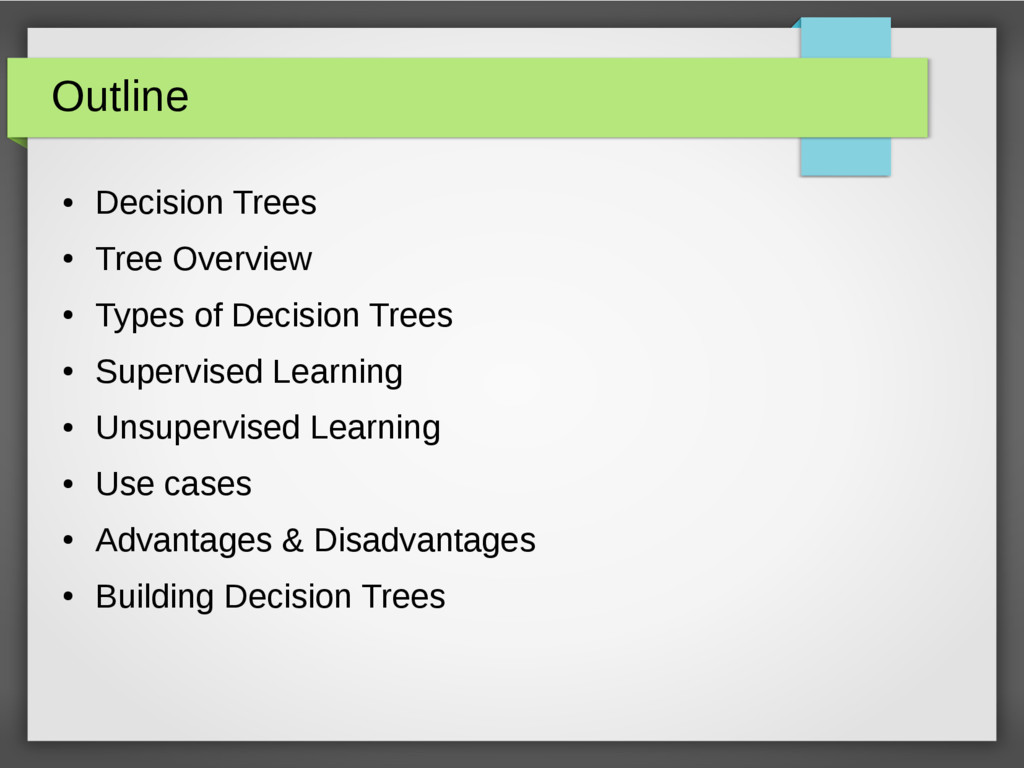 Outline ● Decision Trees ● Tree Overview ● Type...