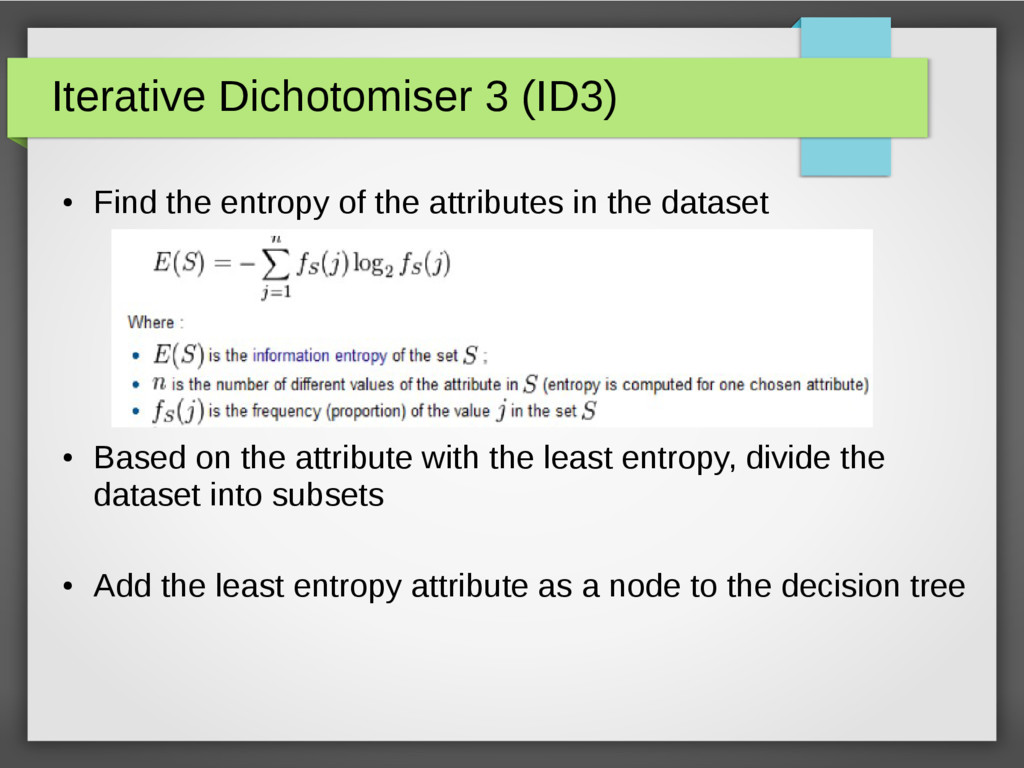Iterative Dichotomiser 3 (ID3) ● Find the entro...