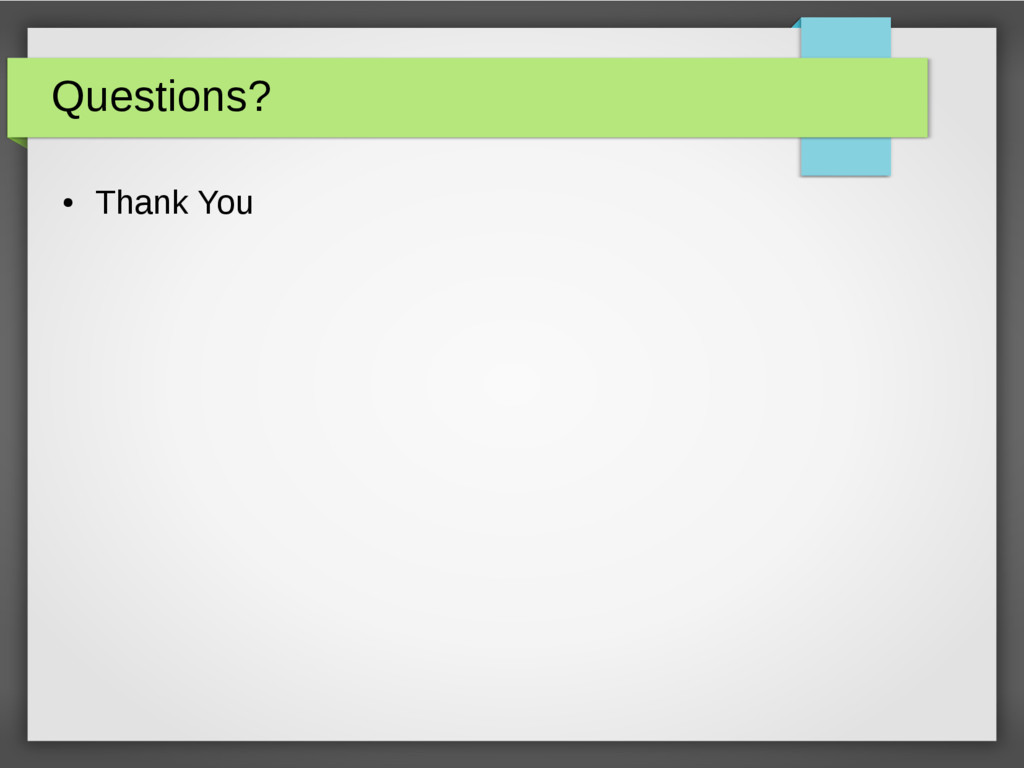 Questions? ● Thank You
