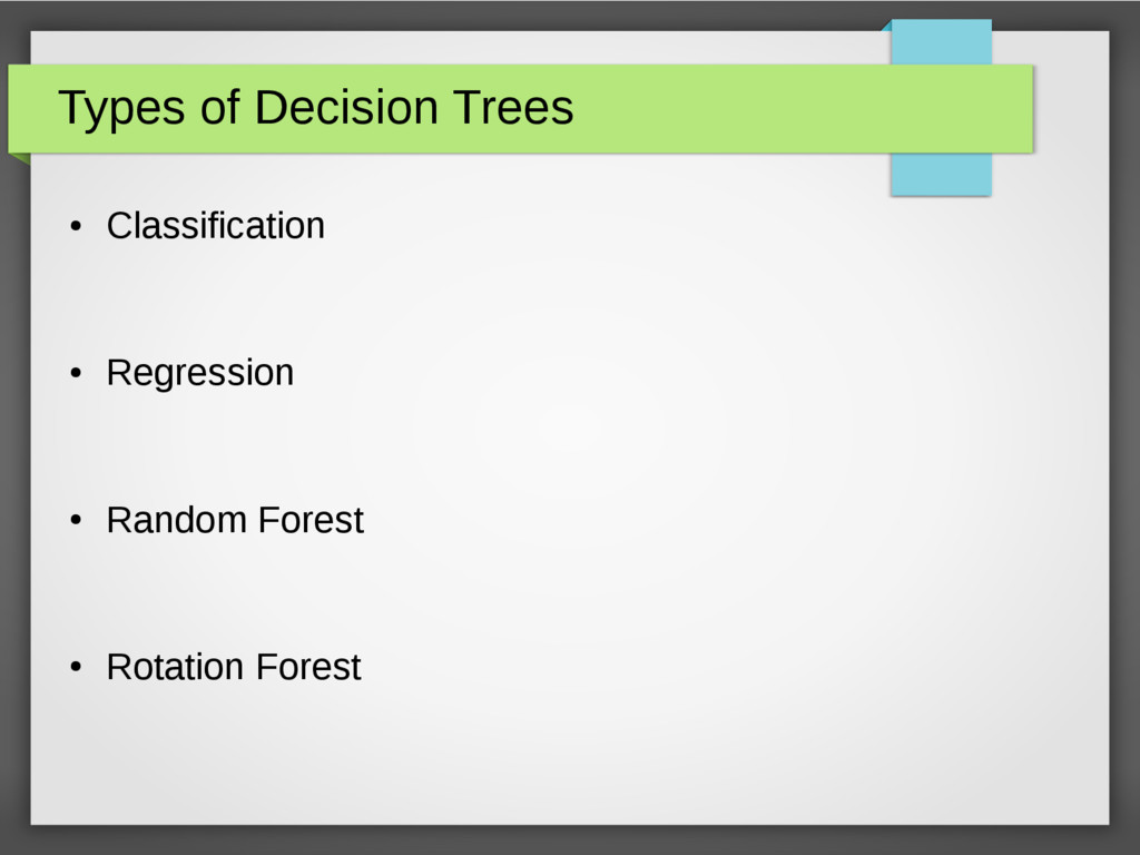 Types of Decision Trees ● Classification ● Regr...