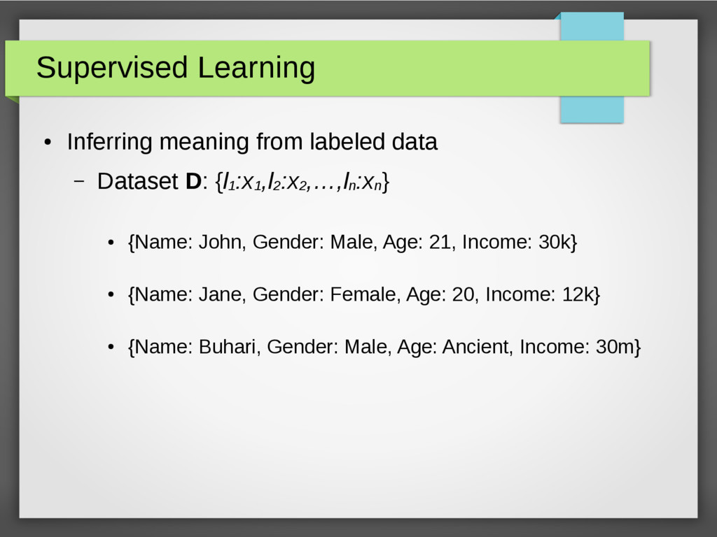 Supervised Learning ● Inferring meaning from la...