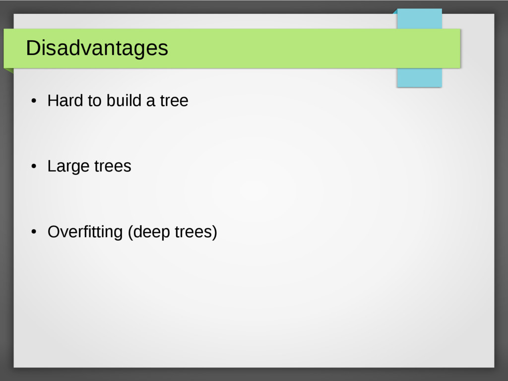 Disadvantages ● Hard to build a tree ● Large tr...