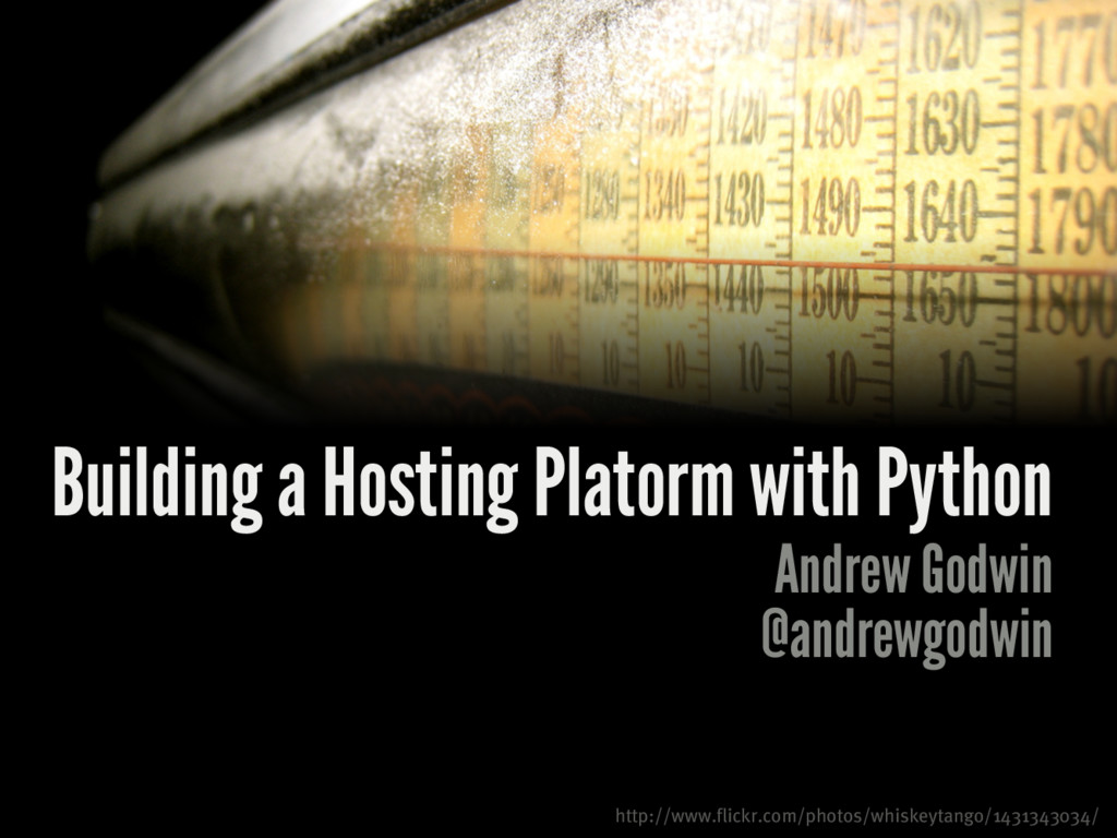 Building a Hosting Platorm with Python Andrew G...