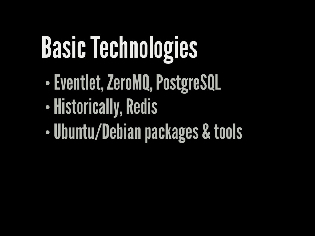 Basic Technologies Eventlet, ZeroMQ, PostgreSQL...