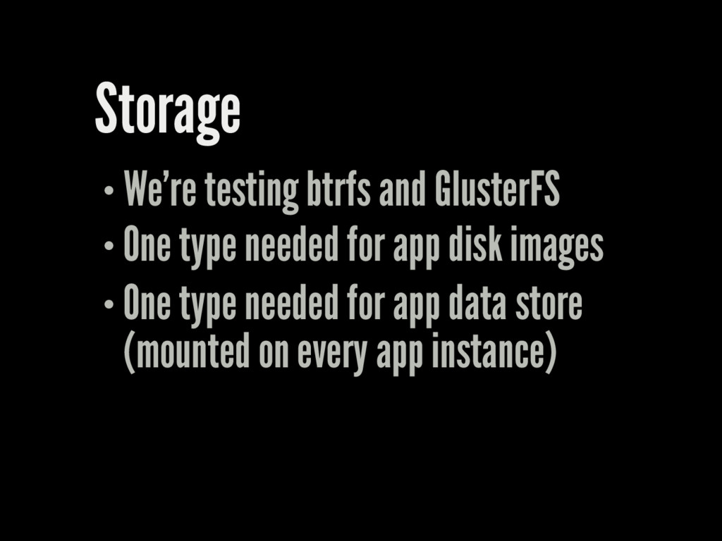 Storage We're testing btrfs and GlusterFS One t...