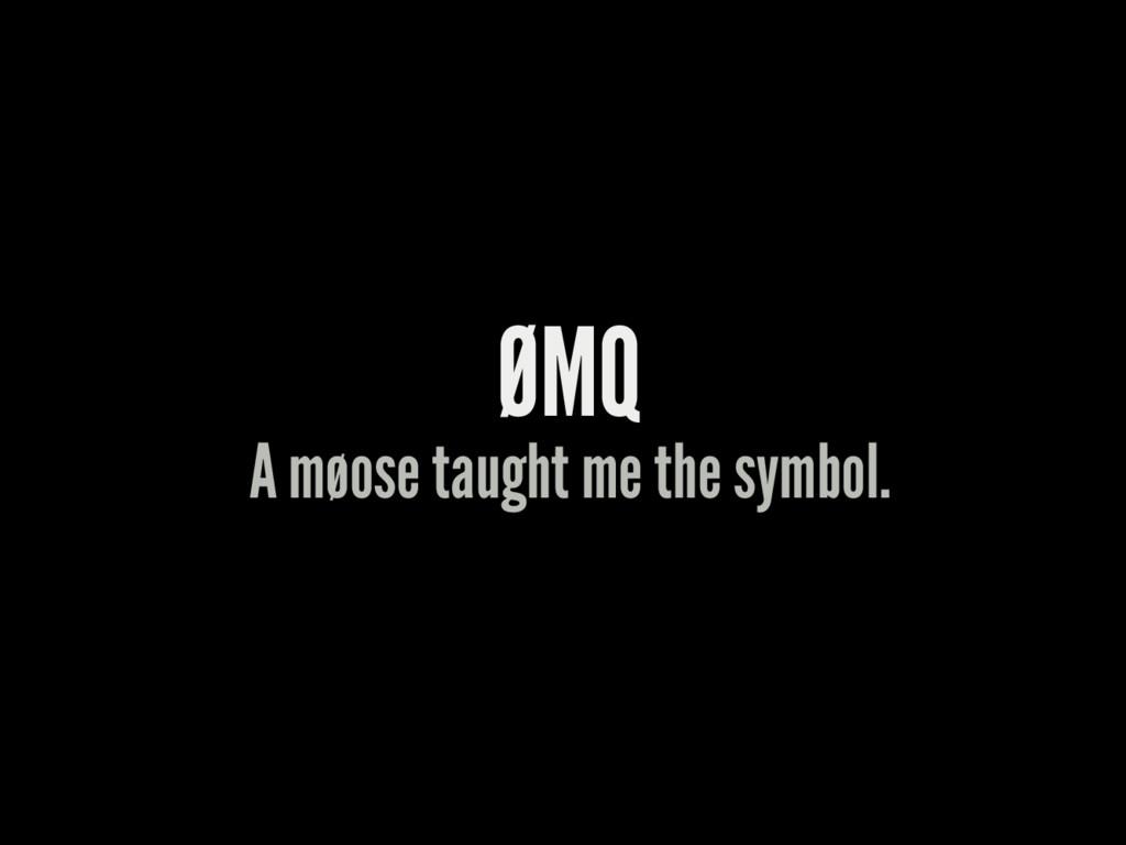ØMQ A møose taught me the symbol.