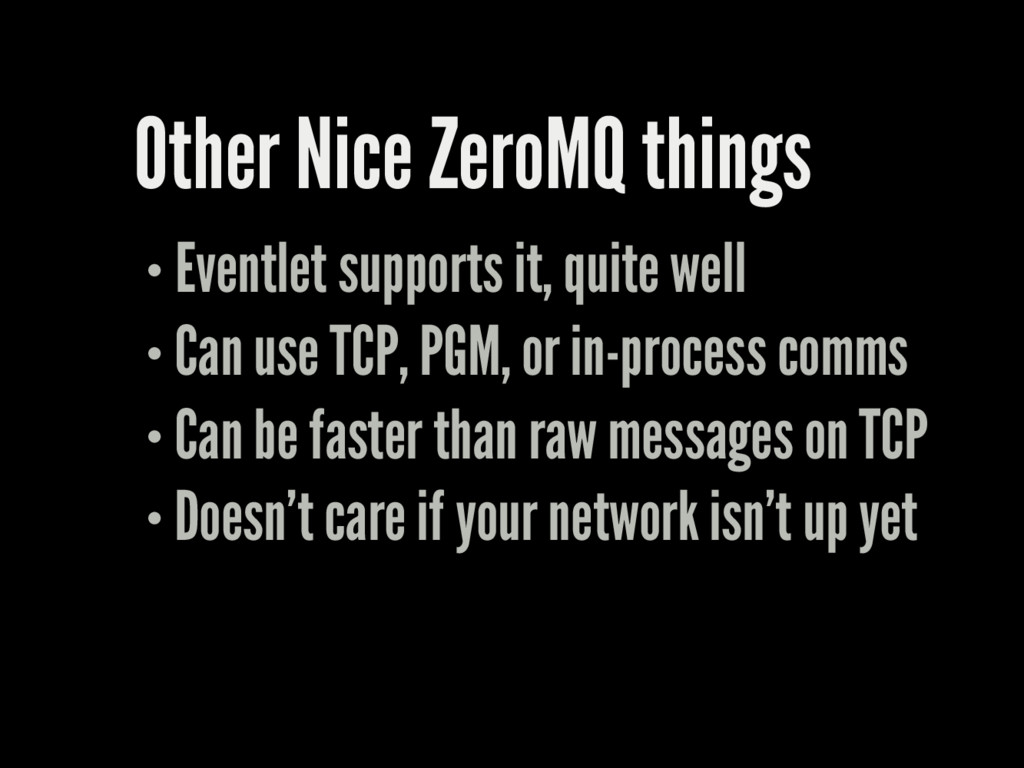 Other Nice ZeroMQ things Eventlet supports it, ...