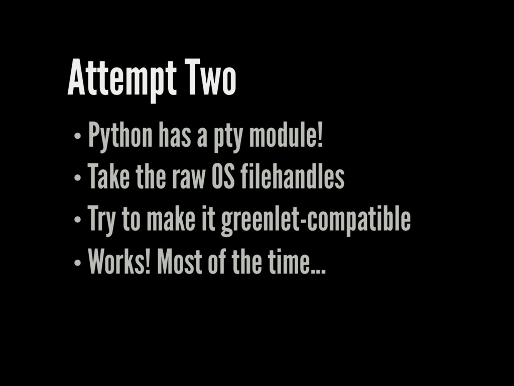 Attempt Two Python has a pty module! Take the r...