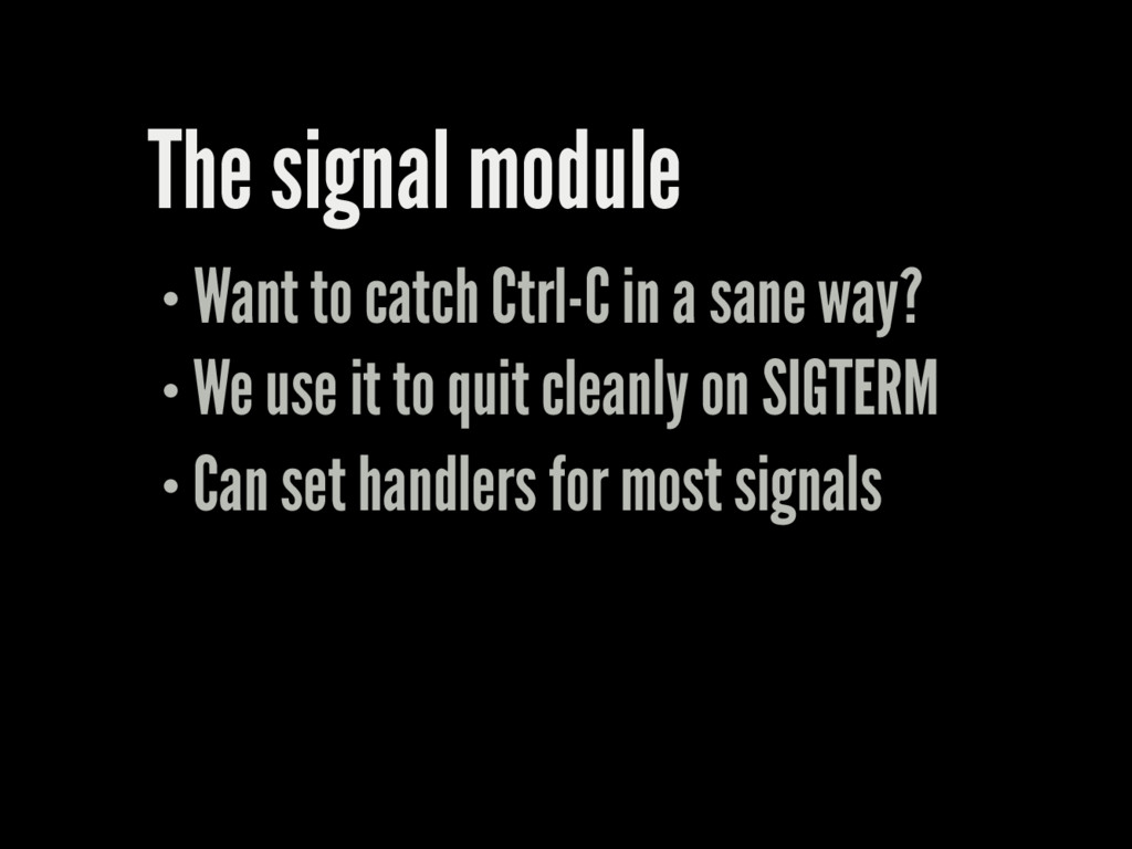 The signal module Want to catch Ctrl-C in a san...