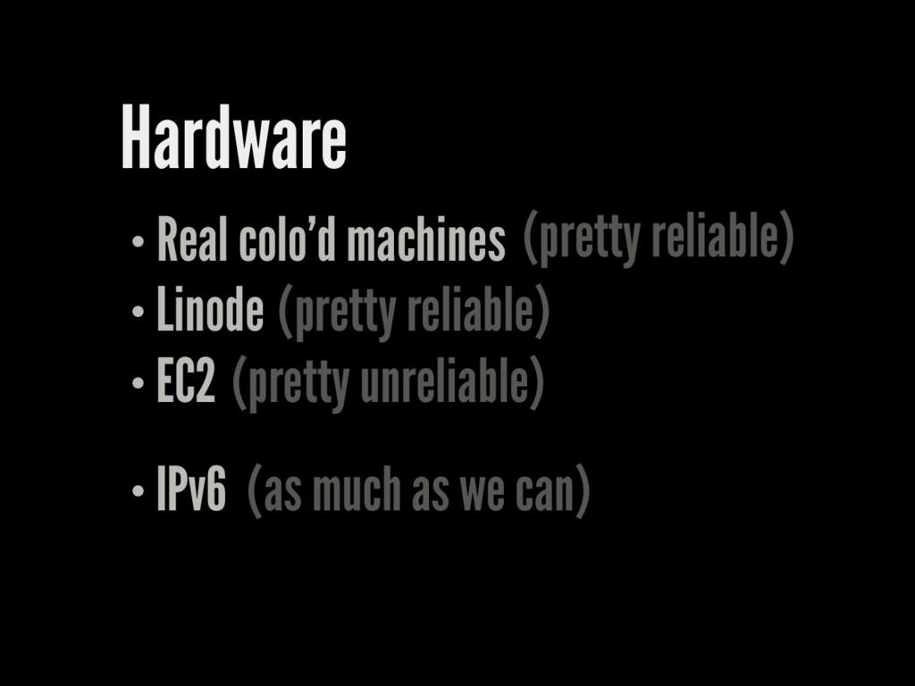 Hardware Real colo'd machines Linode EC2 (prett...