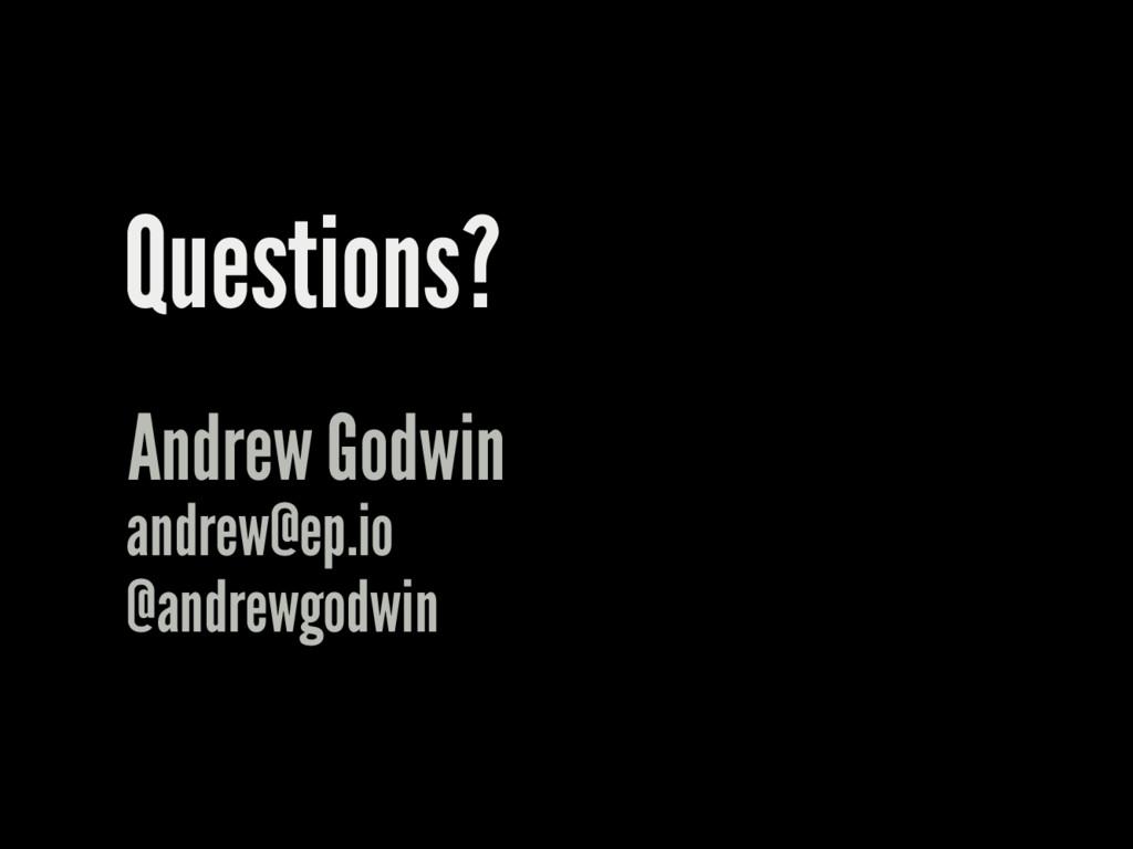 Questions? Andrew Godwin andrew@ep.io @andrewgo...