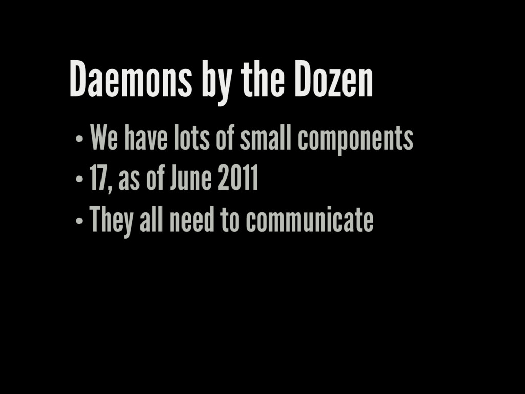 Daemons by the Dozen We have lots of small comp...