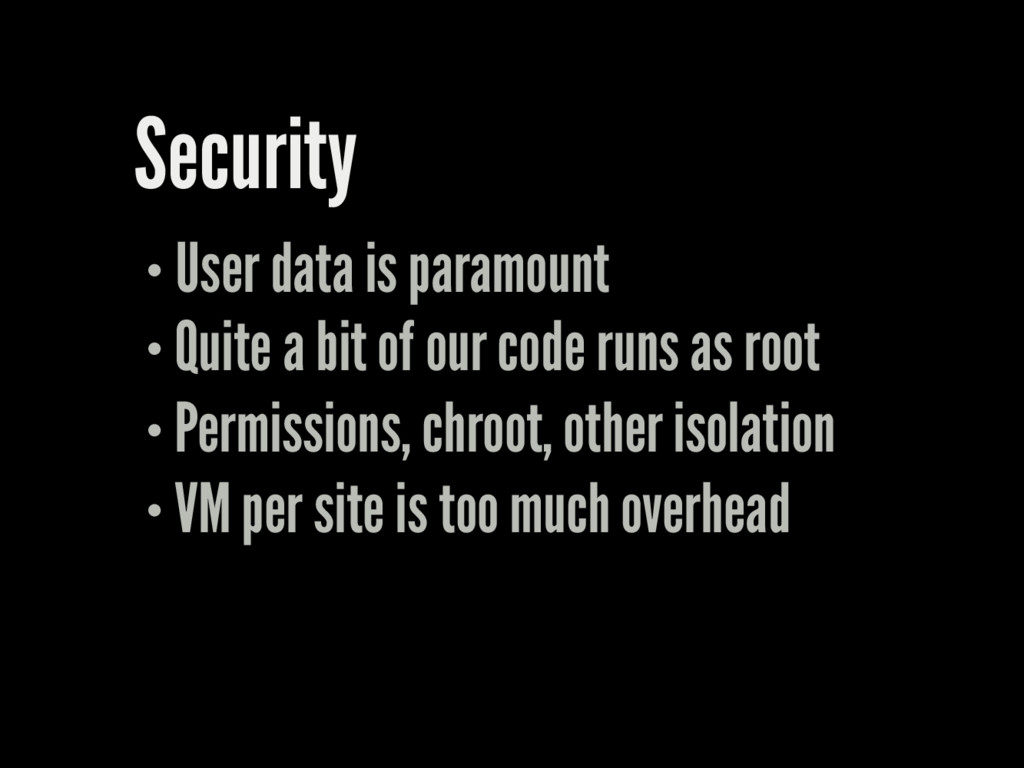 Security User data is paramount Quite a bit of ...