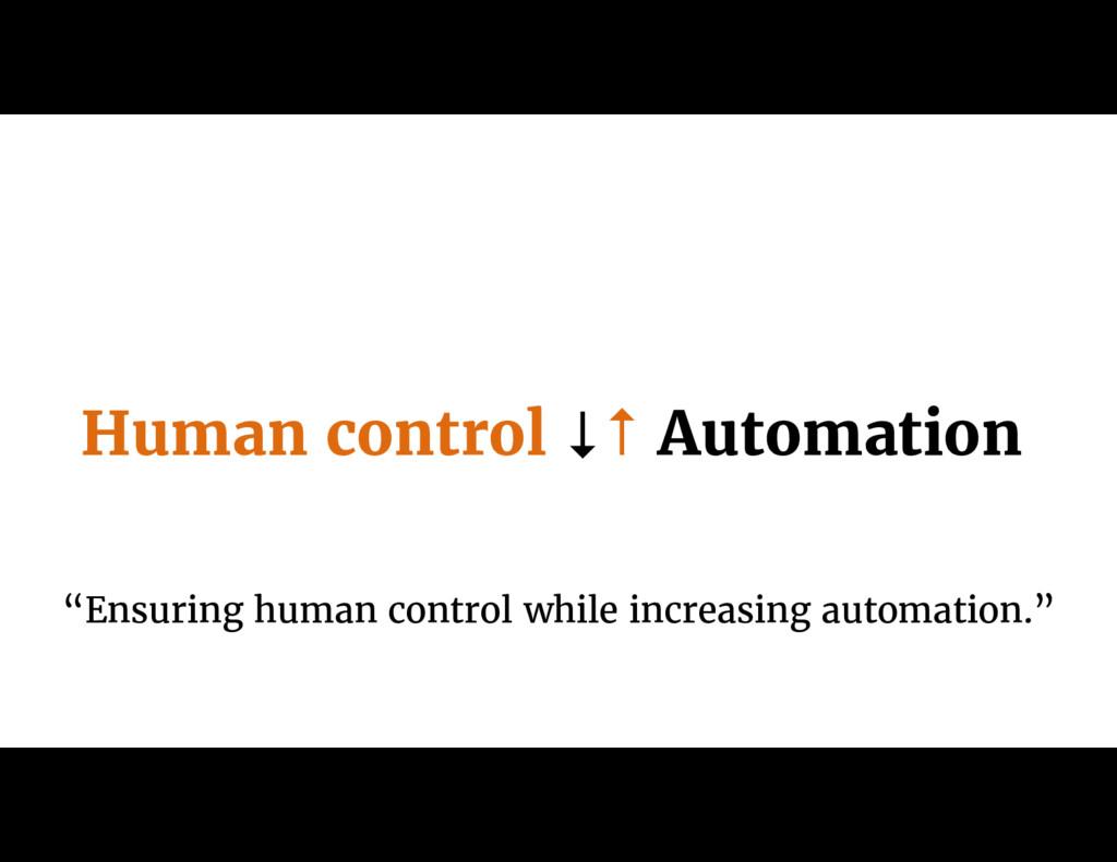 "Human control ↓↑ Automation ""Ensuring human con..."