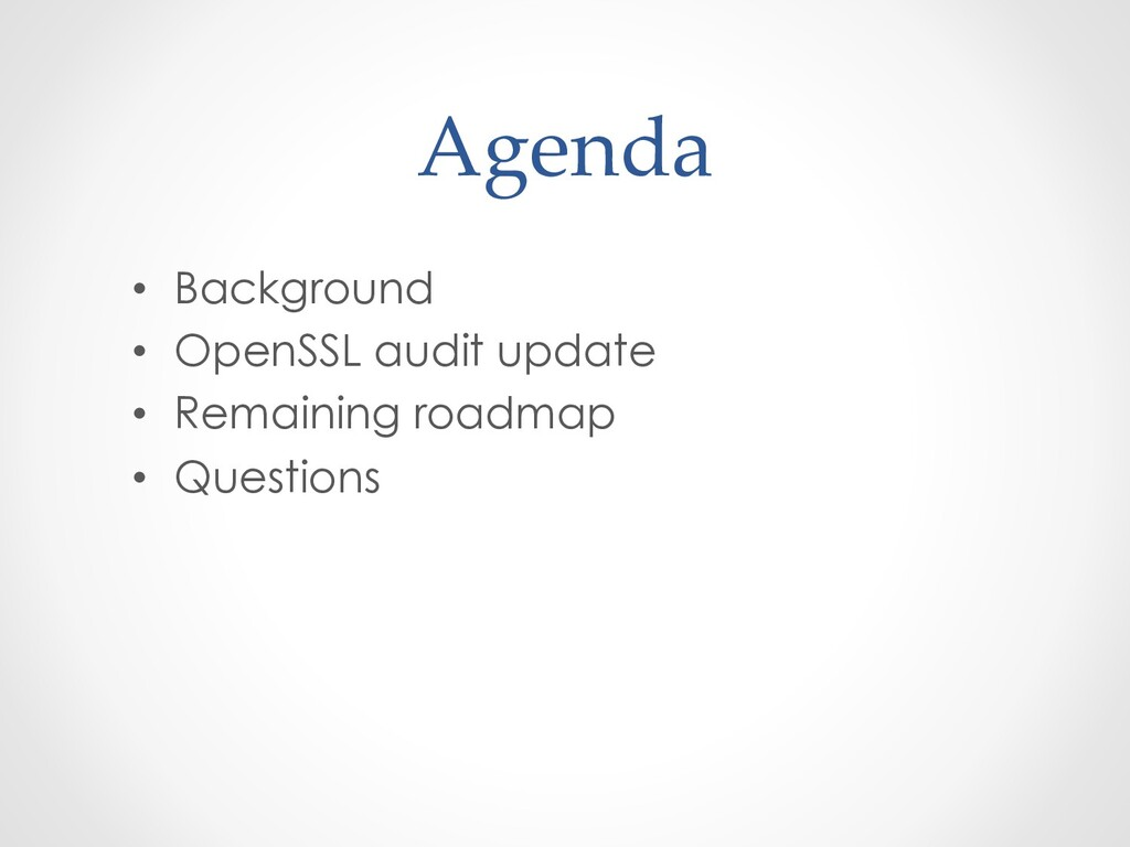 Agenda • Background • OpenSSL audit update •...
