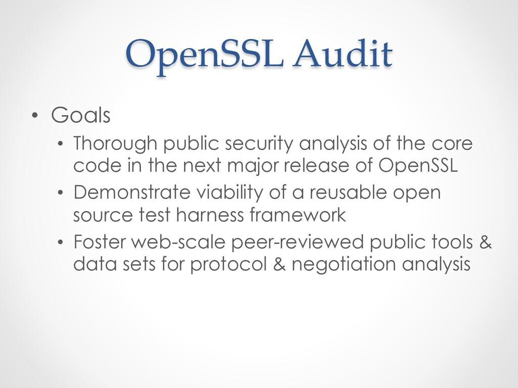 OpenSSL Audit • Goals • Thorough public secur...
