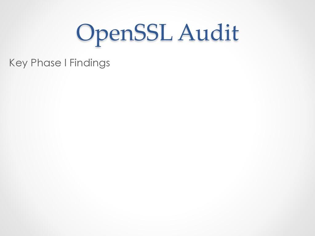 OpenSSL Audit Key Phase I Findings