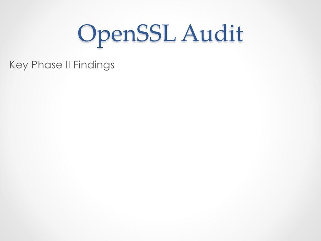 OpenSSL Audit Key Phase II Findings