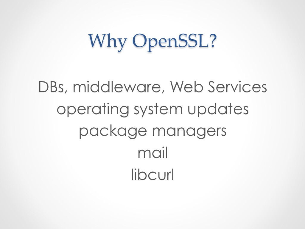 Why OpenSSL? DBs, middleware, Web Services oper...