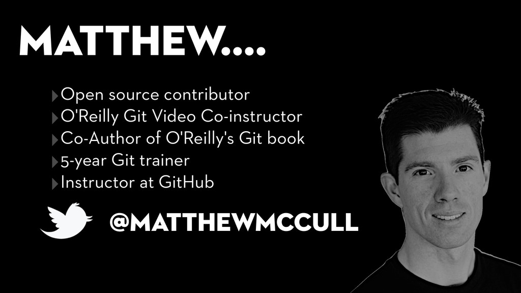 Matthew.... @matthewmccull ‣Open source contrib...
