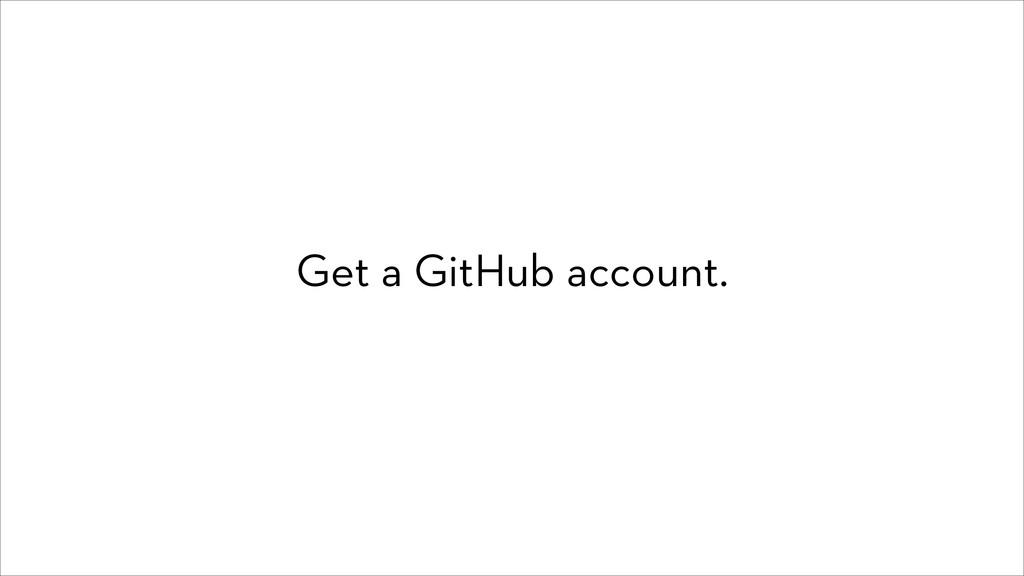 Get a GitHub account.