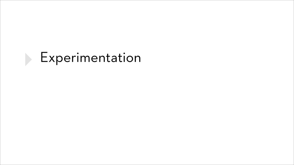 ‣ Experimentation ‣