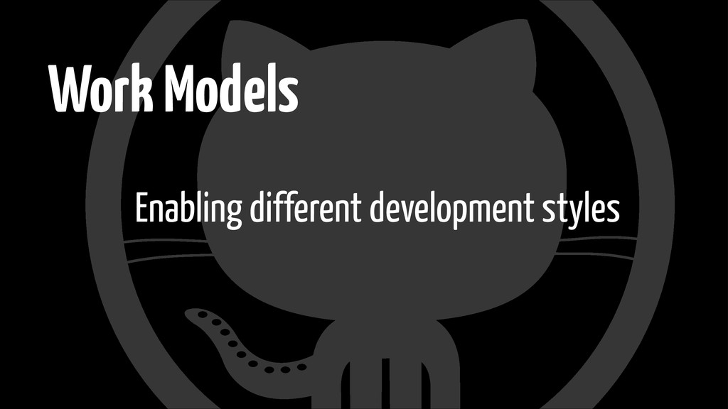Work Models Enabling different development styl...