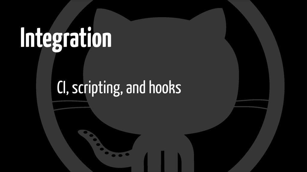 Integration CI, scripting, and hooks
