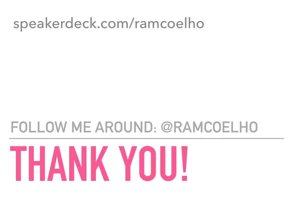 THANK YOU! FOLLOW ME AROUND: @RAMCOELHO speaker...