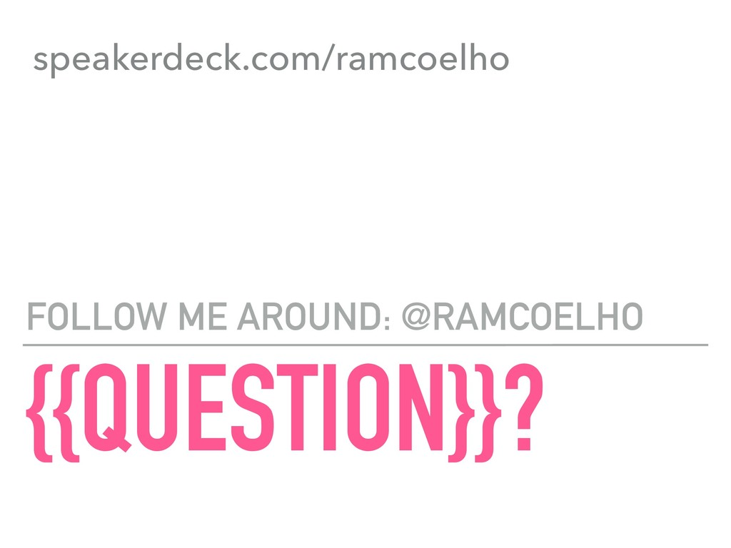 {{QUESTION}}? FOLLOW ME AROUND: @RAMCOELHO spea...