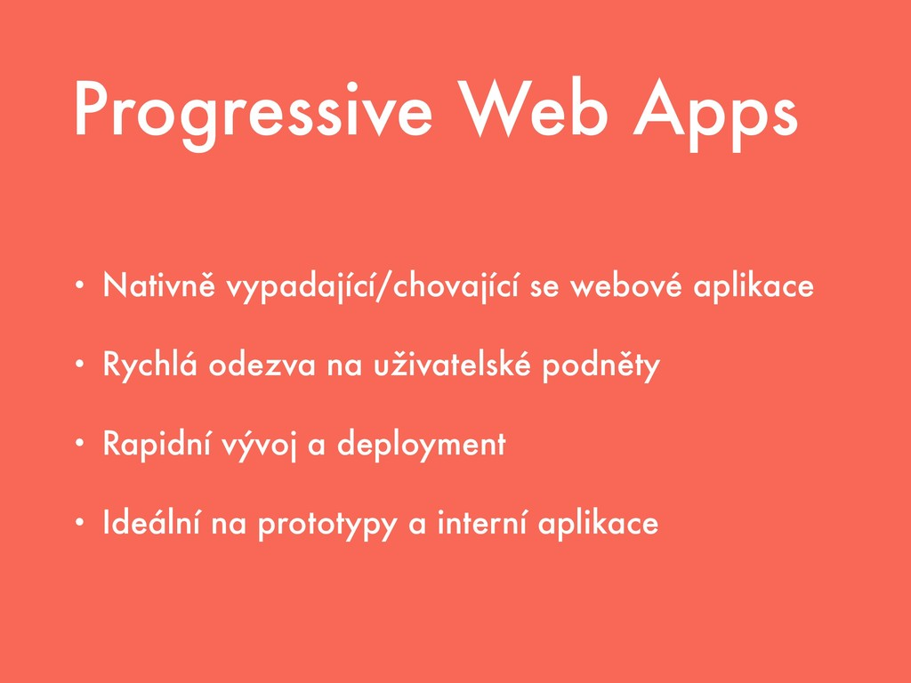 Progressive Web Apps • Nativně vypadající/chova...