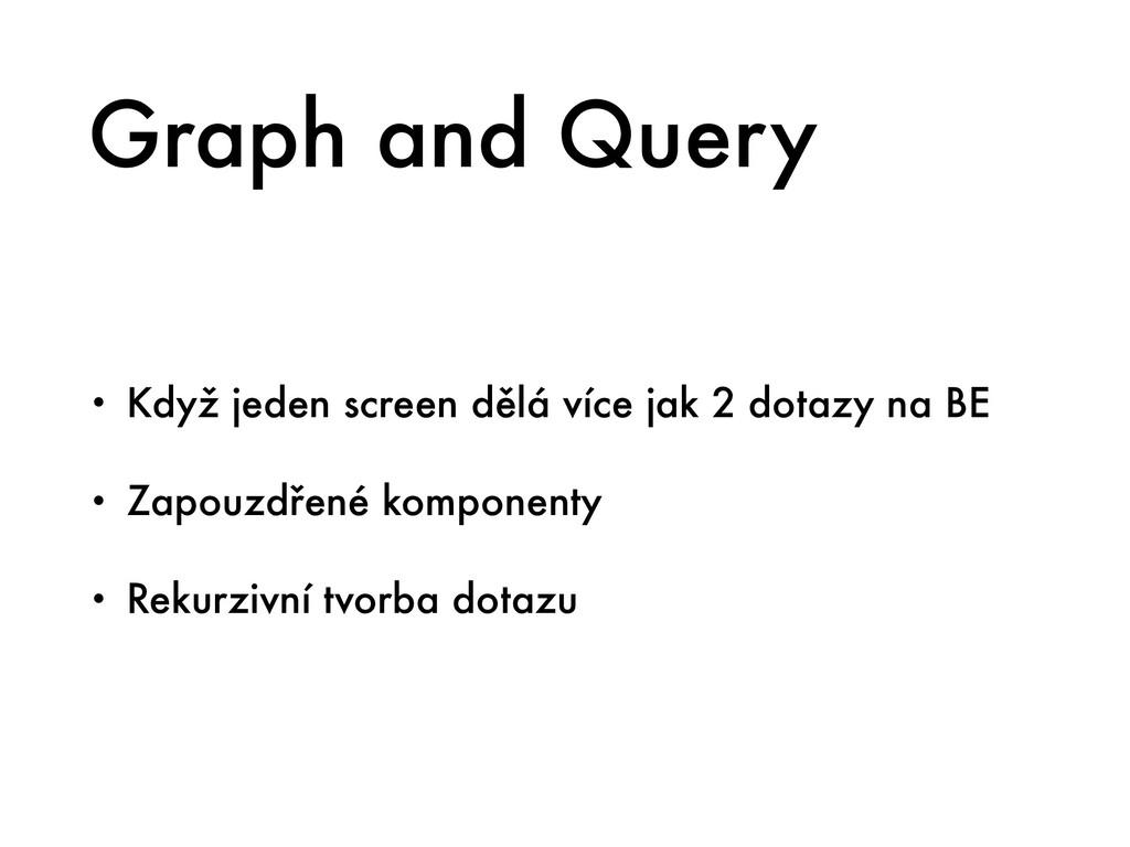 Graph and Query • Když jeden screen dělá více j...