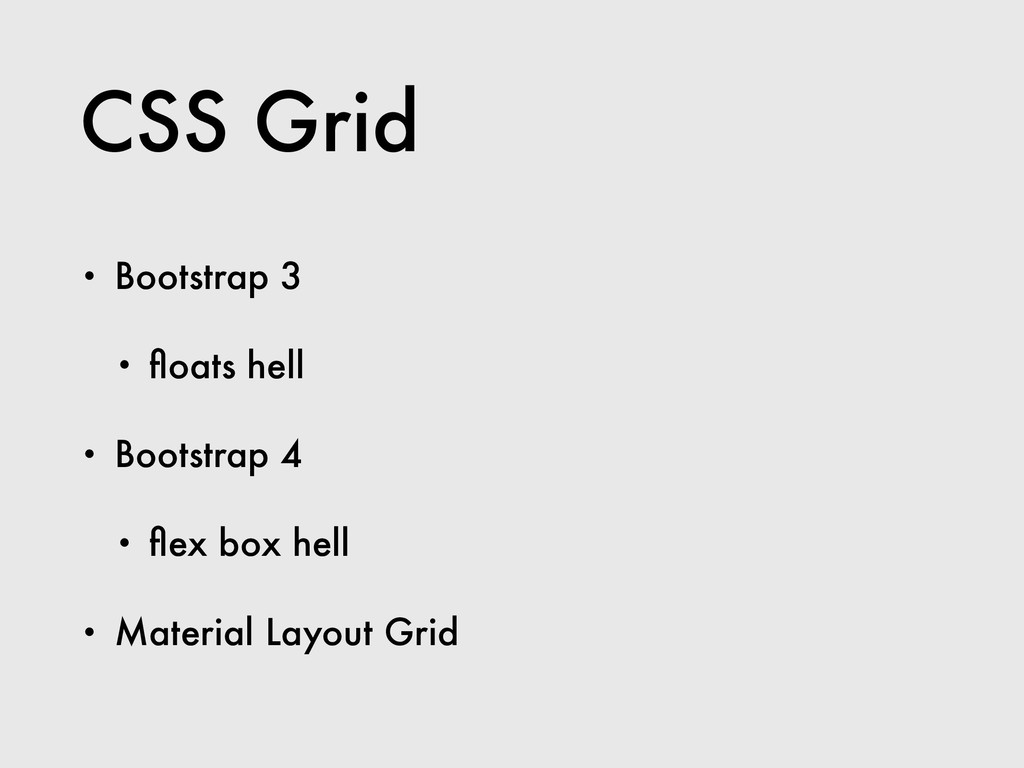 CSS Grid • Bootstrap 3 • floats hell • Bootstrap...