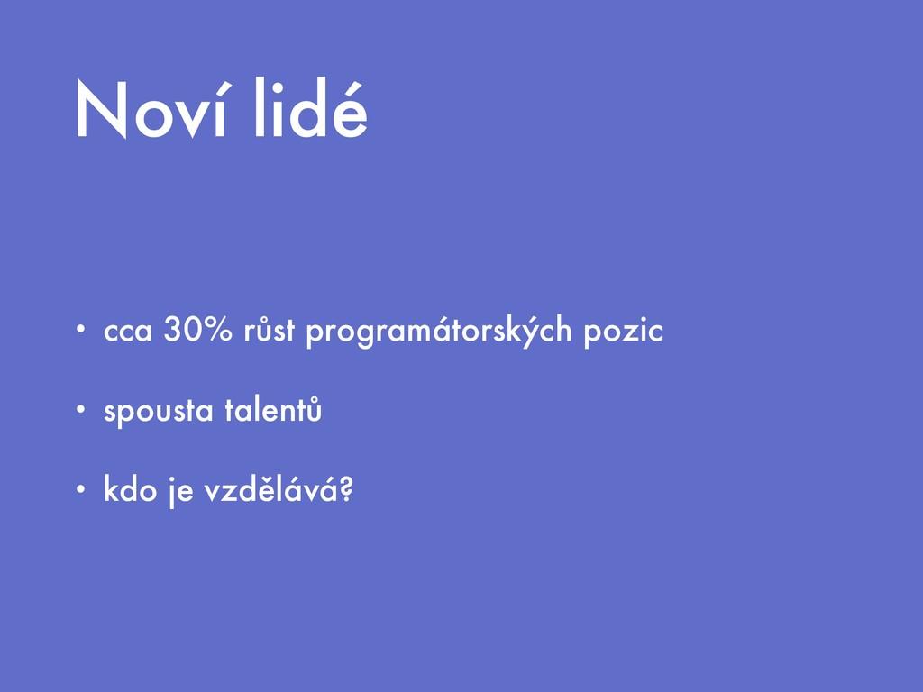 Noví lidé • cca 30% růst programátorských pozic...