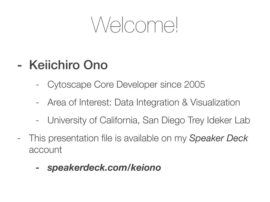 Welcome! - Keiichiro Ono - Cytoscape Core Devel...