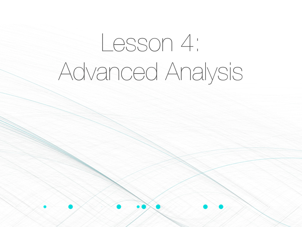 Lesson 4: Advanced Analysis