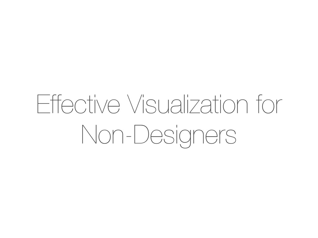 Effective Visualization for Non-Designers